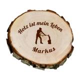 Rindenscheibe Holz ist mein Leben